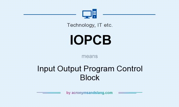 What does IOPCB mean? It stands for Input Output Program Control Block