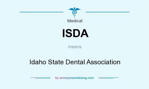 What does ISDA mean? It stands for Idaho State Dental Association