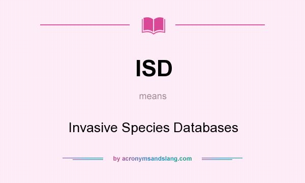 What does ISD mean? It stands for Invasive Species Databases