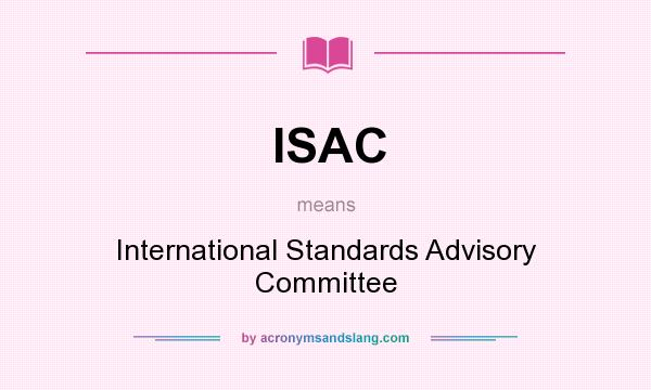 What does ISAC mean? It stands for International Standards Advisory Committee
