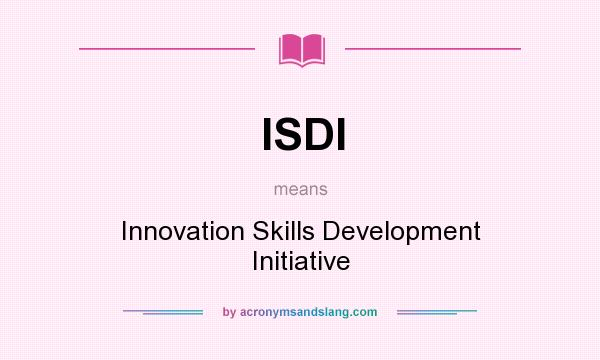 What does ISDI mean? It stands for Innovation Skills Development Initiative