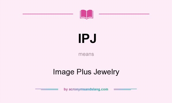 What does IPJ mean? It stands for Image Plus Jewelry