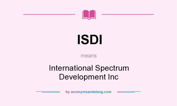 What does ISDI mean? It stands for International Spectrum Development Inc