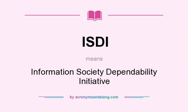 What does ISDI mean? It stands for Information Society Dependability Initiative