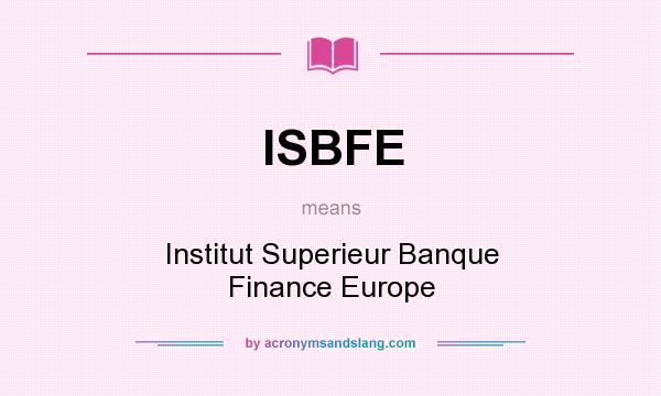 What does ISBFE mean? It stands for Institut Superieur Banque Finance Europe