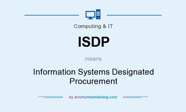 What does ISDP mean? It stands for Information Systems Designated Procurement