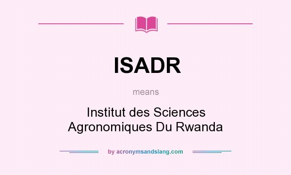 What does ISADR mean? It stands for Institut des Sciences Agronomiques Du Rwanda