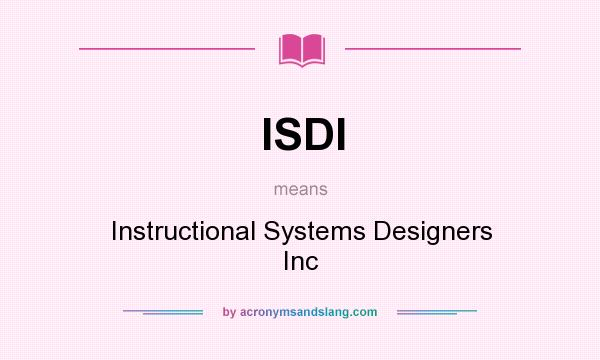 What does ISDI mean? It stands for Instructional Systems Designers Inc