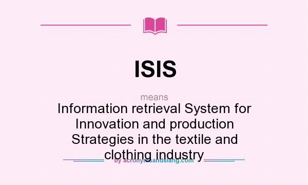 What does ISIS mean? It stands for Information retrieval System for Innovation and production Strategies in the textile and clothing industry