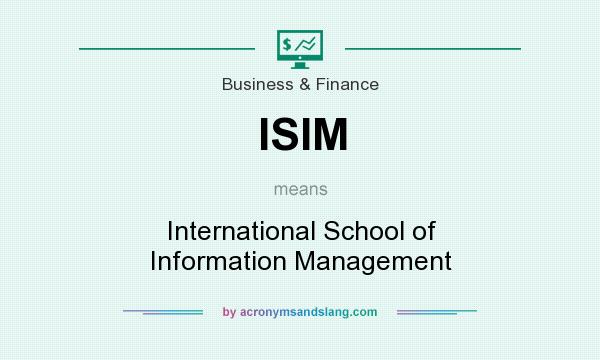 What does ISIM mean? It stands for International School of Information Management