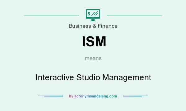 What does ISM mean? It stands for Interactive Studio Management