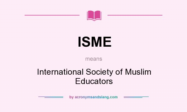 What does ISME mean? It stands for International Society of Muslim Educators