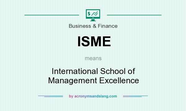 What does ISME mean? It stands for International School of Management Excellence
