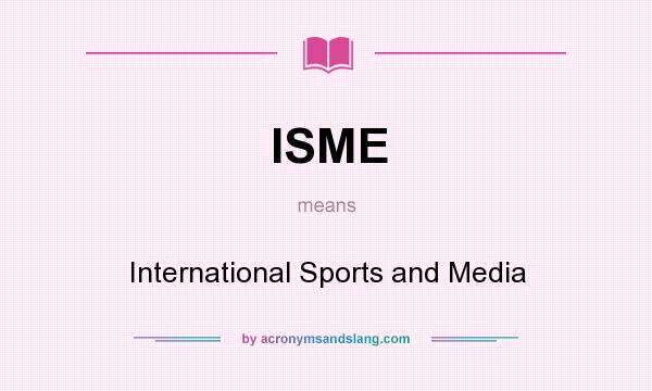 What does ISME mean? It stands for International Sports and Media