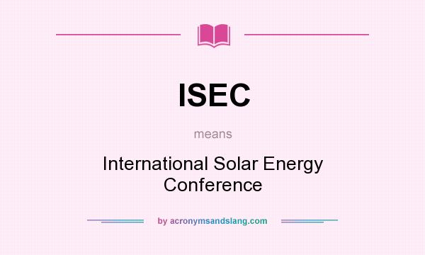 What does ISEC mean? It stands for International Solar Energy Conference