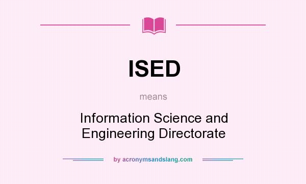 What does ISED mean? It stands for Information Science and Engineering Directorate