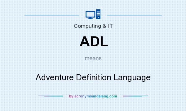 What does ADL mean? It stands for Adventure Definition Language