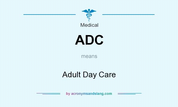What does ADC mean? It stands for Adult Day Care
