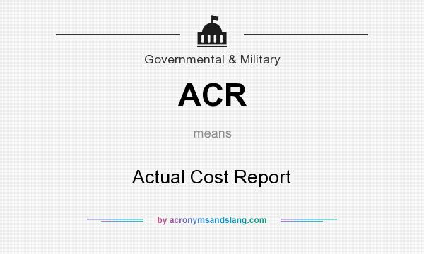What does ACR mean? It stands for Actual Cost Report