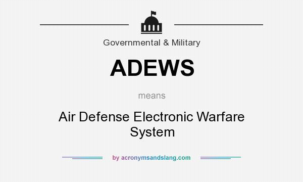 What does ADEWS mean? It stands for Air Defense Electronic Warfare System
