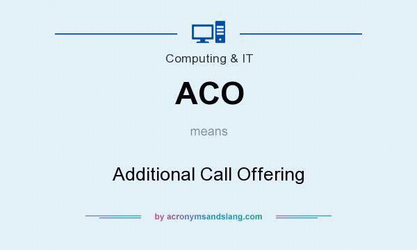 What does ACO mean? It stands for Additional Call Offering
