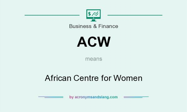 What does ACW mean? It stands for African Centre for Women
