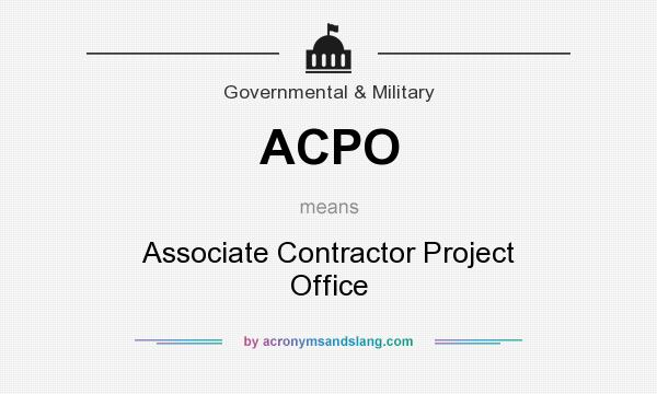 What does ACPO mean? It stands for Associate Contractor Project Office