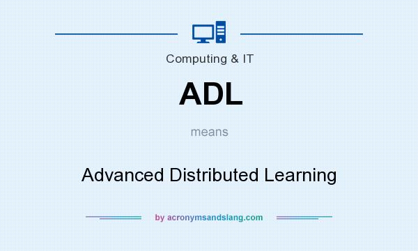 What does ADL mean? It stands for Advanced Distributed Learning