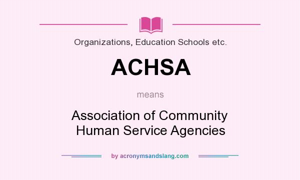 What does ACHSA mean? It stands for Association of Community Human Service Agencies