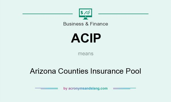 What does ACIP mean? It stands for Arizona Counties Insurance Pool
