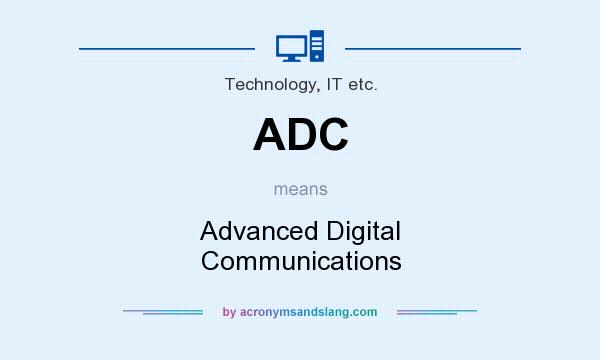 What does ADC mean? It stands for Advanced Digital Communications