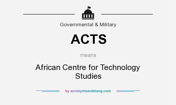 What does ACTS mean? It stands for African Centre for Technology Studies