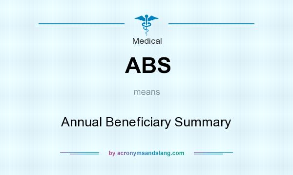 What does ABS mean? It stands for Annual Beneficiary Summary