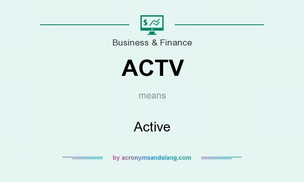 What does ACTV mean? It stands for Active