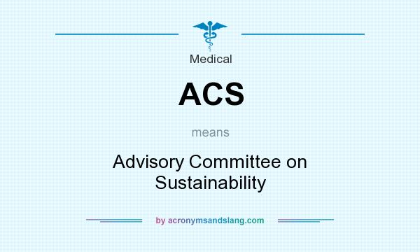 What does ACS mean? It stands for Advisory Committee on Sustainability