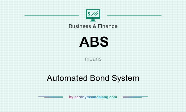 What does ABS mean? It stands for Automated Bond System