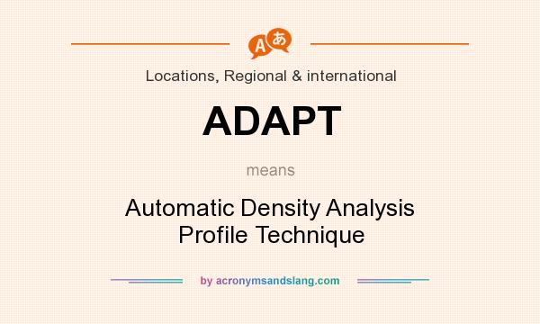 What does ADAPT mean? It stands for Automatic Density Analysis Profile Technique