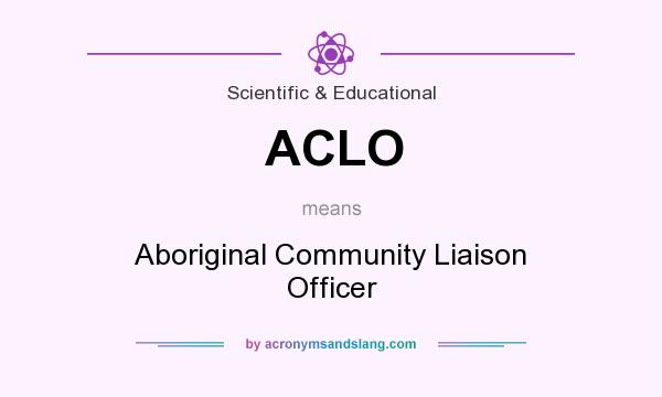 What does ACLO mean? It stands for Aboriginal Community Liaison Officer