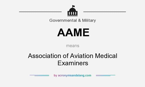 What does AAME mean? It stands for Association of Aviation Medical Examiners