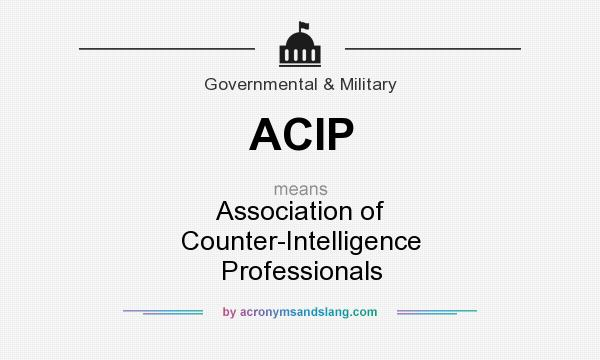 What does ACIP mean? It stands for Association of Counter-Intelligence Professionals