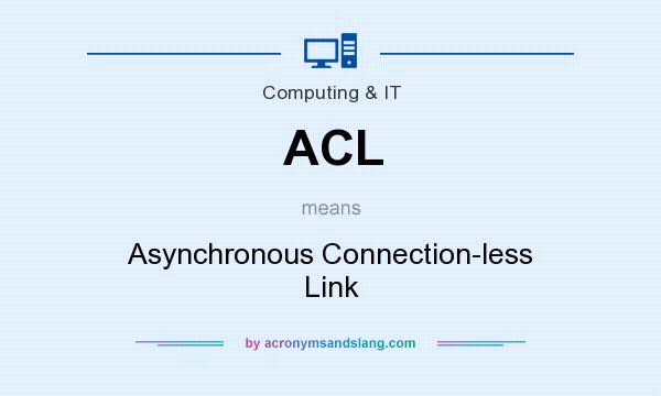 What does ACL mean? It stands for Asynchronous Connection-less Link