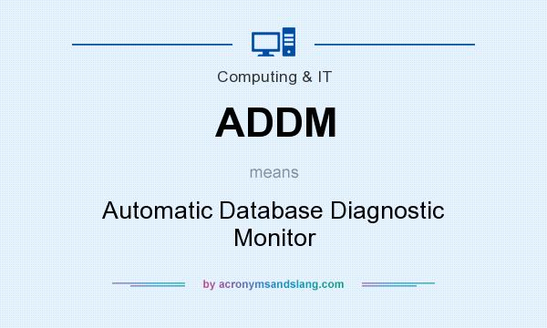 What does ADDM mean? It stands for Automatic Database Diagnostic Monitor
