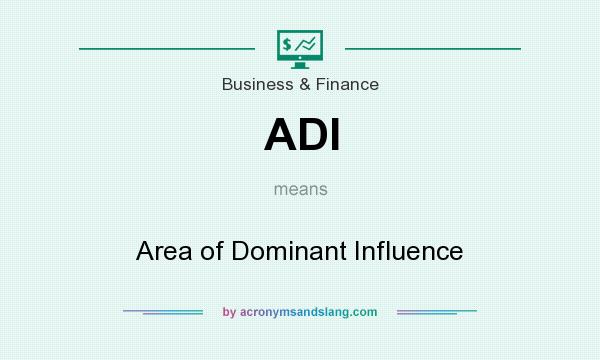 What does ADI mean? It stands for Area of Dominant Influence