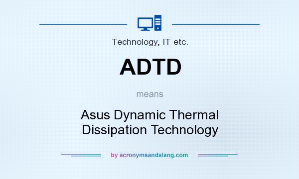 What does ADTD mean? It stands for Asus Dynamic Thermal Dissipation Technology