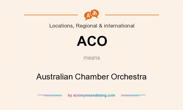What does ACO mean? It stands for Australian Chamber Orchestra