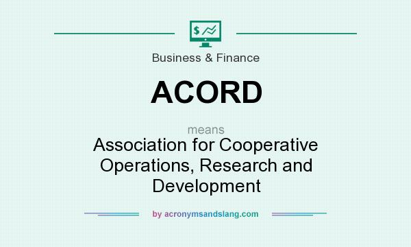 What does ACORD mean? It stands for Association for Cooperative Operations, Research and Development
