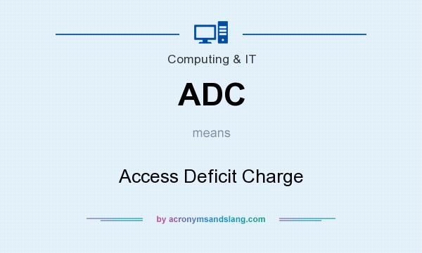 What does ADC mean? It stands for Access Deficit Charge