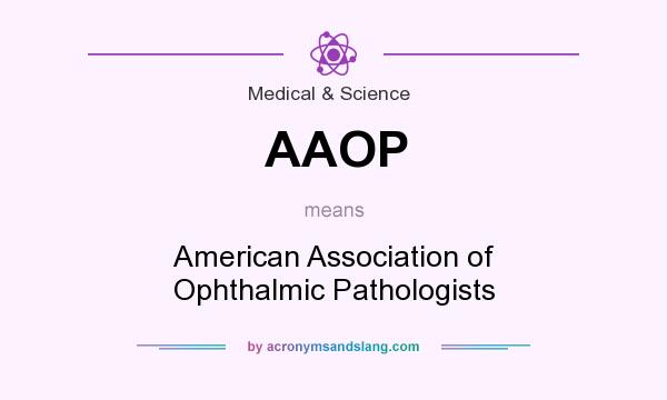 What does AAOP mean? It stands for American Association of Ophthalmic Pathologists