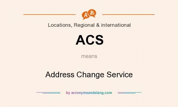 What does ACS mean? It stands for Address Change Service