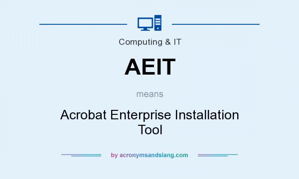 What does AEIT mean? It stands for Acrobat Enterprise Installation Tool